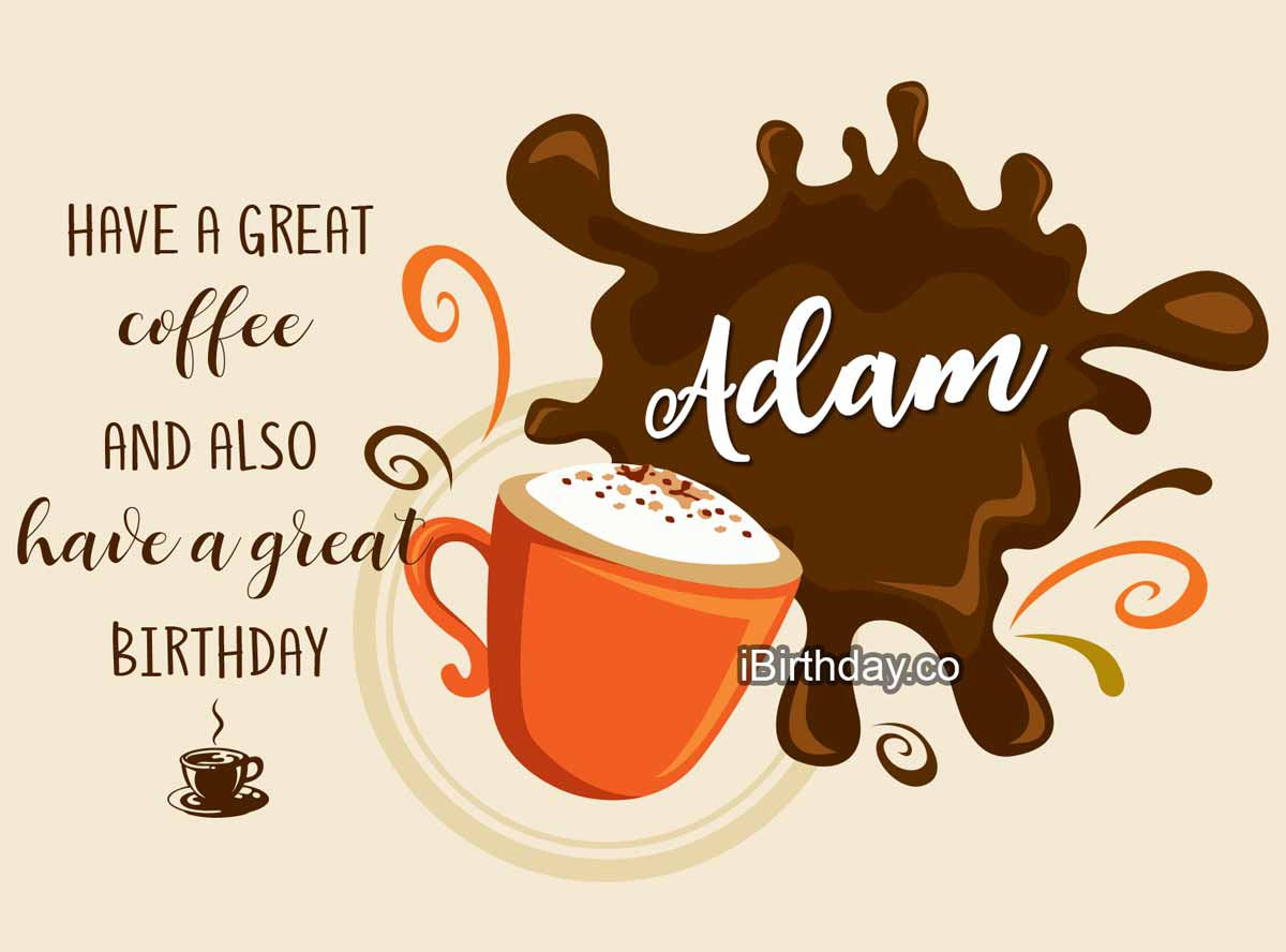 Adam Coffee Birthday Quote