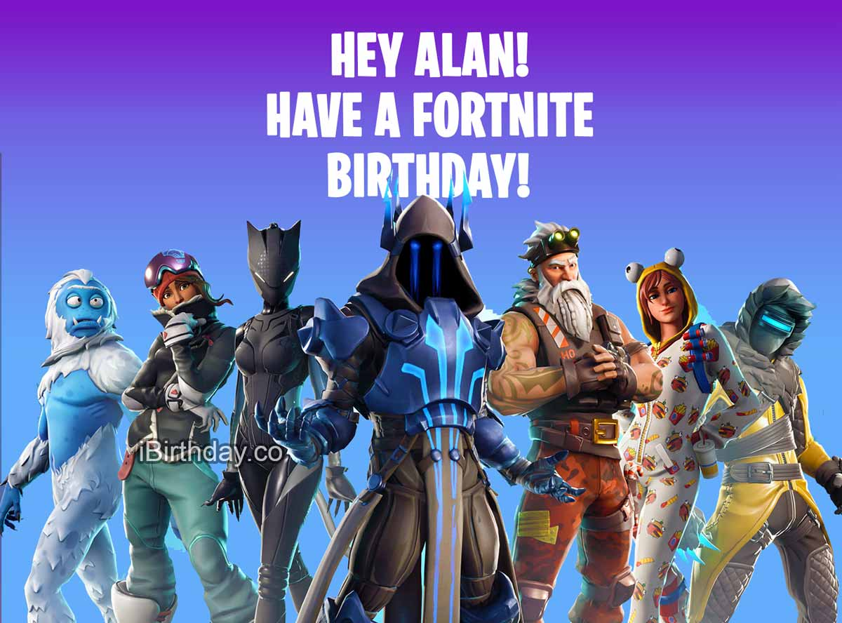 Alan Fortnite Birthday Quote