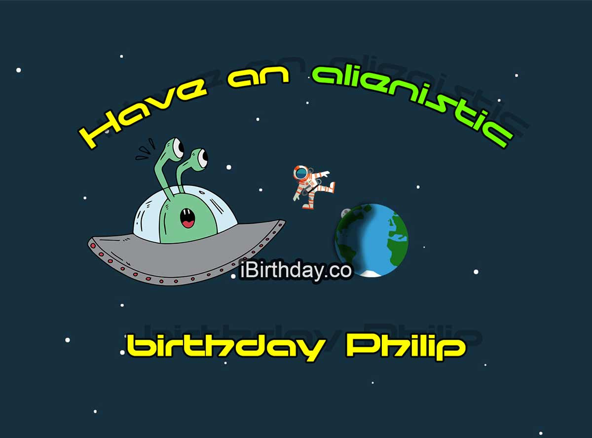 Philip Alien Birthday Wish